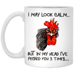 I may look calm but in my head I've pecked you 3 times chicken mug