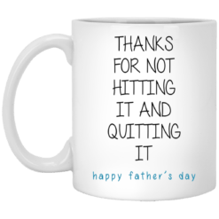 Thanks for not hitting it and quitting it mug