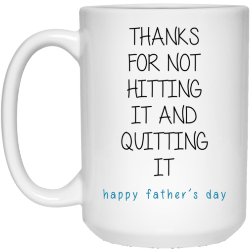 Thanks for not hitting it and quitting it mug 15 oz