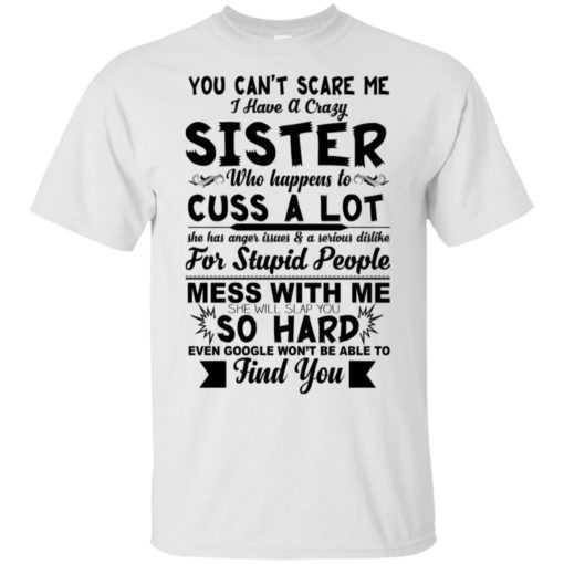 You can't scare me I have a crazy sister who happens to cuss a lot