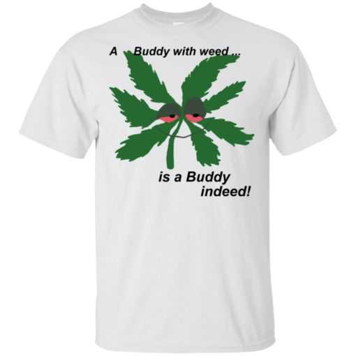 A buddy with weed is a buddy indeed