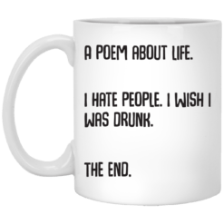 A poem about life I hate people I wish I was drunk mug