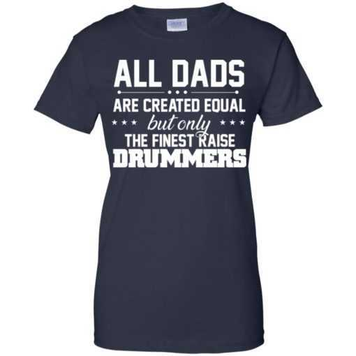 All dads are created equal but only the finest raise Drummers