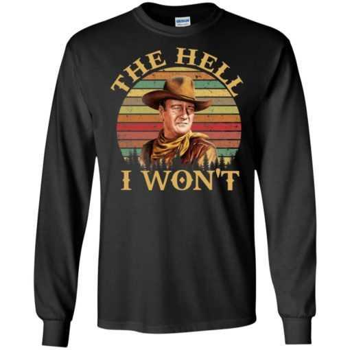 John Wayne - The Hell I Won't shirt