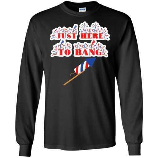 Just here to bang shirt
