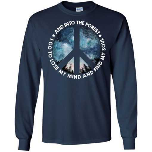 And into the forest I go to lose my mind and find my soul hippie shirt