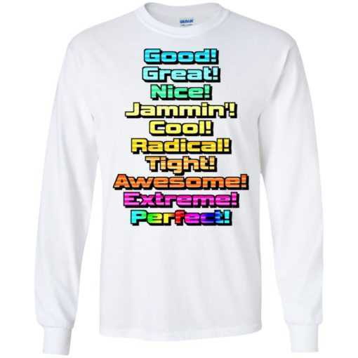 Good great nice jammin cool radical tight awesome extreme perfect shirt