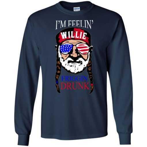 I'm Feelin' Willie Friggin Drunk shirt