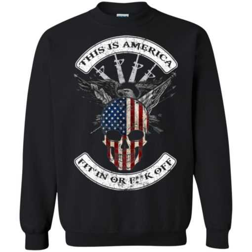 This is America fit in or fuck off shirt