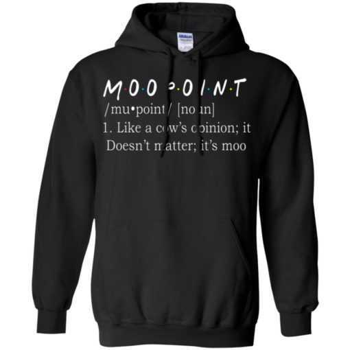 Moopoint like a cow's opinion it doesn't matter it's moo shirt