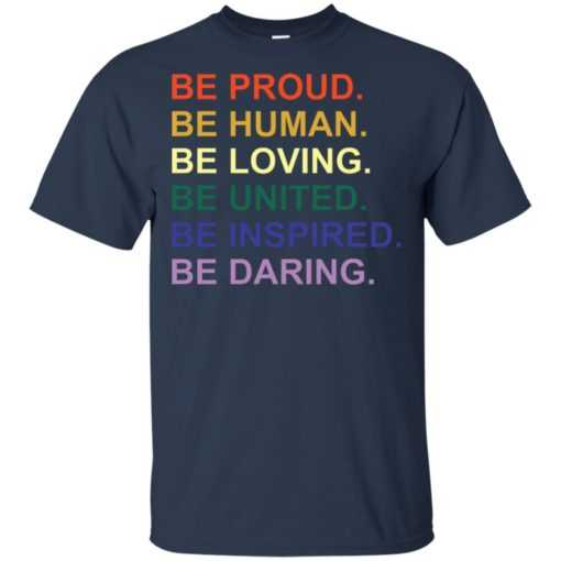 Be proud be human be loving be united be inspired be daring