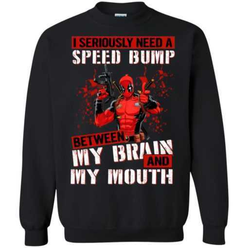 Deadpool I seriously need a speed bump between my brain my Mouth
