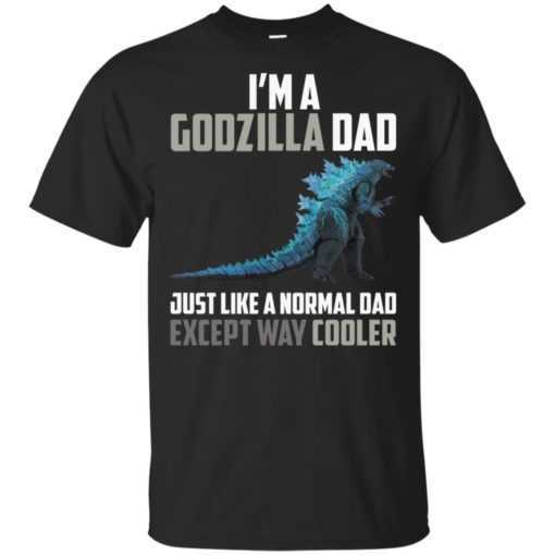 I'm a godzilla dad just like a normal Dad except way cooler