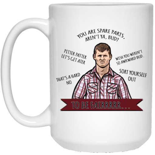 Letterkenny You're spare parts aren't ya bud mug