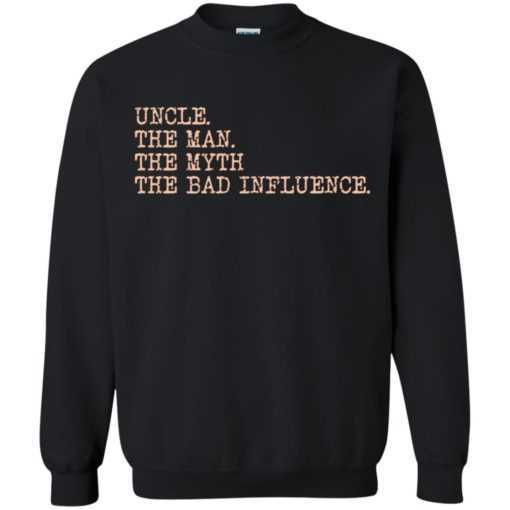 uncle the man the myth the bad influence shirt