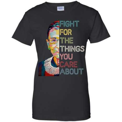 Ruth Bader Ginsburg fight for the things you care about