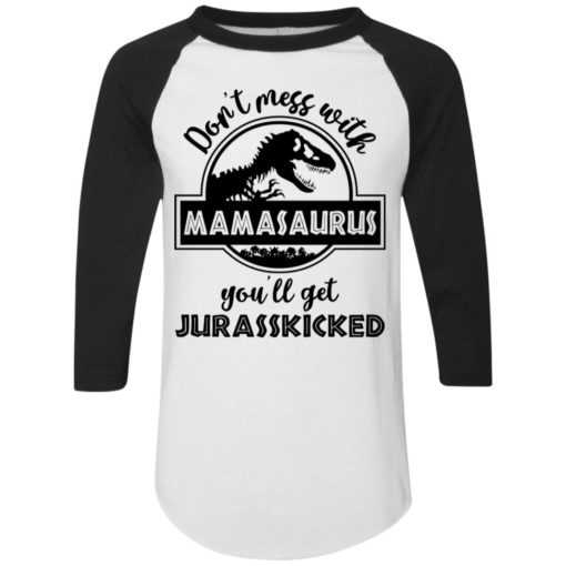 Don't mess with Mamasaurus you'll get Jurasskicked