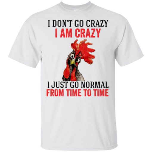 Rooster I don't go crazy I am crazy I just go normal from time to time