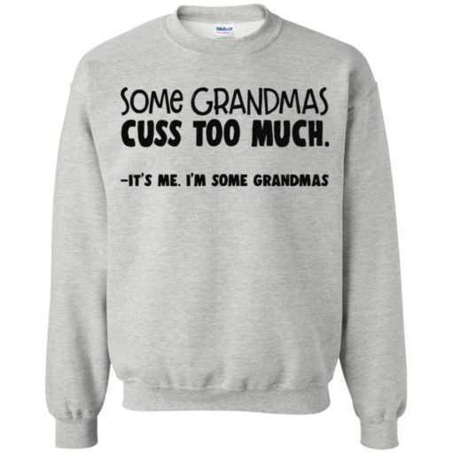Some Grandmas cuss too much It's me I'm some Grandmas