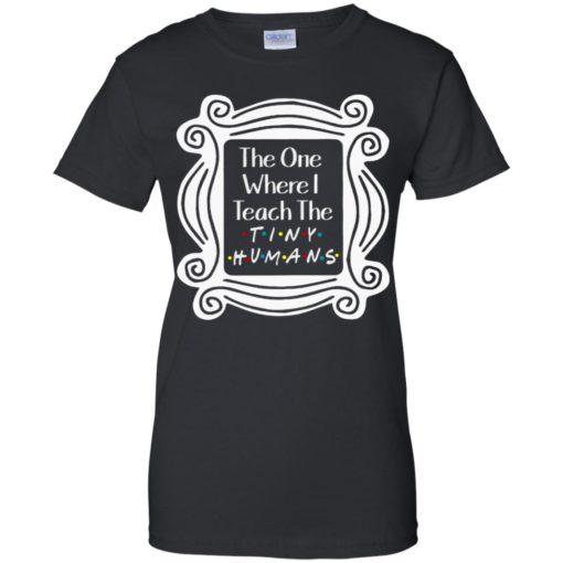 The one where I teach the Tiny humans shirt