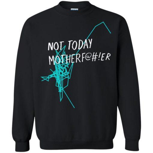 Not today mothef shirt