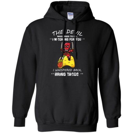 Deadpool The Devil whispered to me I whispered back bring Tacos