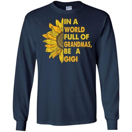 Women In a world full of Grandmas be a Gigi Sunflower