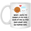 When I dunk my cookies in my milk I think of you mug