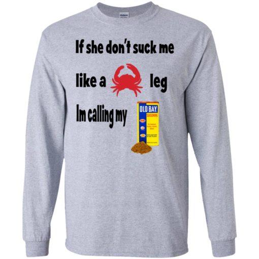 If she don't suck me like leg I'm calling my Old Bay shirt