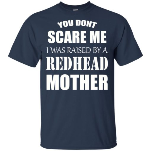 You don't Scare me I was raised by a Redhead Mother