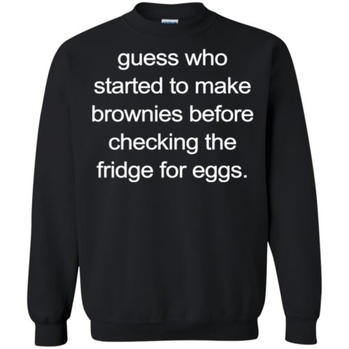 Guess who started to make brownies before checking the fridge for eggs