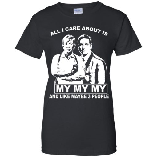All I care about is my my my and like maybe 3 people shirt