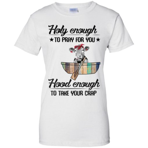 Holy enough to pray for you hood enough to take your crap shirt