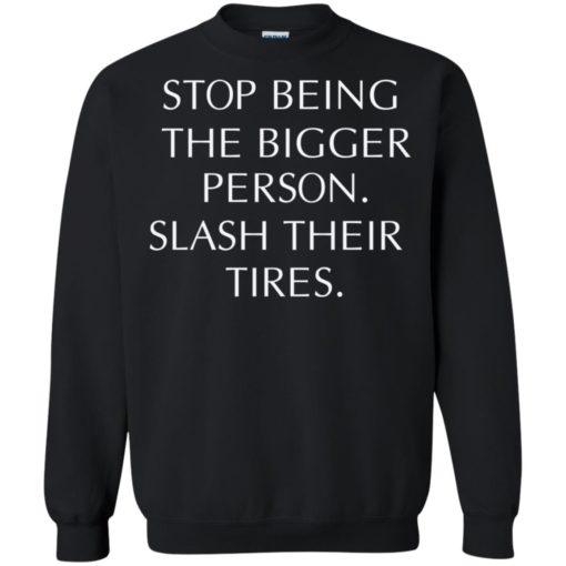 Stop being the bigger person slash their Tires