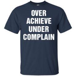 Over Achieve under complain