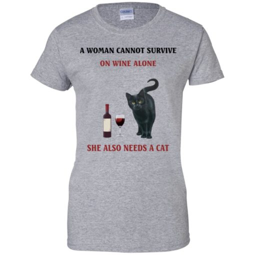 A Woman cannot survive on wine alone she also needs a Cat