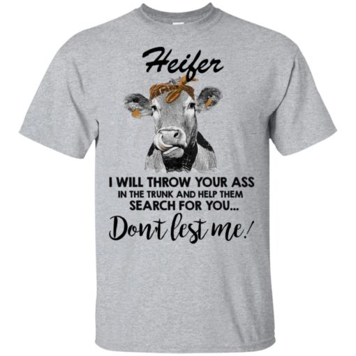 Heifer I will throw your ass in the trunk and help them search for you